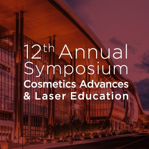 12th Annual Symposium for Cosmetics Advances & Laser